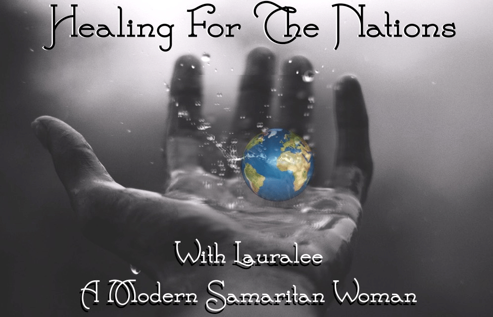Healing for the Nations with Laura Lee, A Modern Day Samaritan Woman