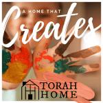 A Torah Home Is a Home That Creates